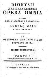 Dionysii Halicarnassensis opera omnia, quibus etiam accedunt fragmenta ab A. Maio reperta. Ed. stereotypa: Τόμοι 1-2