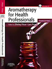 Aromatherapy for Health Professionals E-Book: Edition 4