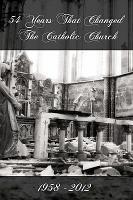 54 Years That Changed the Catholic Church PDF