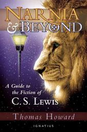 Narnia and Beyond: A Guide to the Fiction of C.S. Lewis