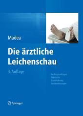 Die ärztliche Leichenschau: Rechtsgrundlagen, Praktische Durchführung, Problemlösungen, Ausgabe 3