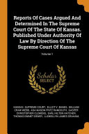 Reports of Cases Argued and Determined in the Supreme Court of the State of Kansas  Published Under Authority of Law by Direction of the Supreme Court of Kansas  PDF