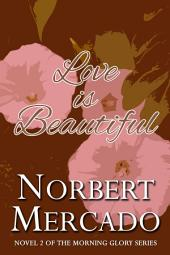 Love Is Beautiful: Book 2 of the Morning Glory Series