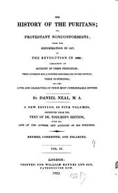 The History of the Puritans; Or, Protestant Nonconformists: From the Reformation in 1517 to the Revolution in 1688: Comprising an Account of Their Principles, Their Attempts for a Farther Reformation in the Church, Their Sufferings, and the Lives and Characters of Their Most Considerable Divines, Volume 4