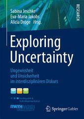Exploring Uncertainty: Ungewissheit und Unsicherheit im interdisziplinären Diskurs