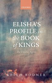 Elisha's Profile in the Book of Kings: The Double Agent