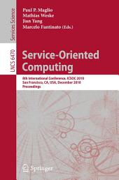 Service-Oriented Computing: 8th International Conference, ICSOC 2010, San Francisco, CA, USA, December 7-10, 2010. Proceedings