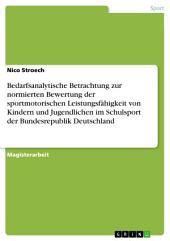 Bedarfsanalytische Betrachtung zur normierten Bewertung der sportmotorischen Leistungsfähigkeit von Kindern und Jugendlichen im Schulsport der Bundesrepublik Deutschland