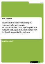 Bedarfsanalytische Betrachtung zur normierten Bewertung der sportmotorischen Leistungsf  higkeit von Kindern und Jugendlichen im Schulsport der Bundesrepublik Deutschland PDF