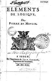 La philosophie françoise de Pierre Du Moulin. Elements de logique