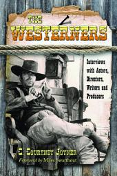 The Westerners: Interviews with Actors, Directors, Writers and Producers