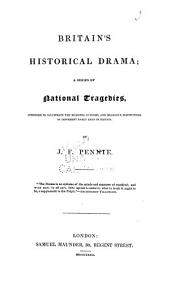 Britain's Historical Drama: A Series of National Tragedies, Intended to Illustrate the Manners, Customs, and Religious Institutions of Different Early Eras in Britain