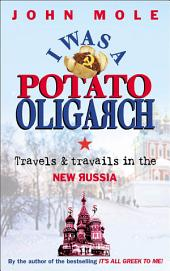 I Was a Potato Oligarch: Travels and Travails in the New Russia