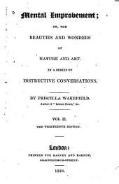 Mental Improvement: Or, The Beauties and Wonders of Nature and Art. In a Series of Instructive Conversations, Volume 1