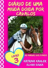 Diário de uma Miúda Doida por Cavalos - Livro 3 : As Amigas dos Póneis