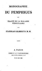 Monographie du pemphigus: ou, Traité de la maladie vésiculaire