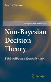 Non-Bayesian Decision Theory: Beliefs and Desires as Reasons for Action