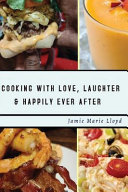 Cooking With Love, Laughter And Happily Ever After