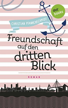 Freudinnen f  r s Leben   Roman 2  Freundschaft auf den dritten Blick PDF