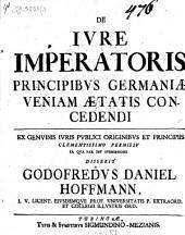 De iure imperatoris principibus Germaniae veniam aetatis concedendi