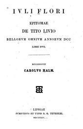 Ivli Flori Epitomae de Tito Livio bellorvm omnivm annorvm DCC libri dvo