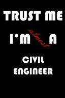 Trust Me I'm Almost Civil Engineer