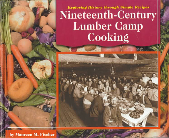 Nineteenth Century Lumber Camp Cooking