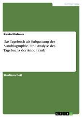 Das Tagebuch als Subgattung der Autobiographie. Eine Analyse des Tagebuchs der Anne Frank