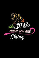Life Is Better When You Are Skiing