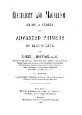 Electricity and Magnetism: Being a Series of Advanced Primers of Electricity