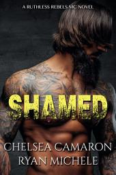 Shamed (Ruthless Rebels MC Book One)