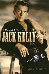 A Maverick Life - The Jack Kelly Story
