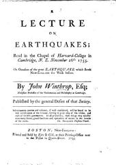 A Lecture on Earthquakes, read in the Chapel of Harvard College, ... November 26th ... on occasion of the ... Earthquake which shook New-England the week before, etc