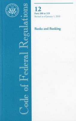 Code of Federal Regulations  Title 12  Banks and Banking  PT  200 219  Revised as of January 1  2010 PDF