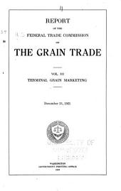 Report of the Federal Trade Commission on the Grain Trade: Volume 3