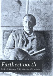 "Farthest North: Being the Record of a Voyage of Exploration of the Ship ""Fram"" 1893-96 and of a Fifteen Month's Sleigh Journey by Dr. Nansen and Lieut. Johansen, Volume 1"