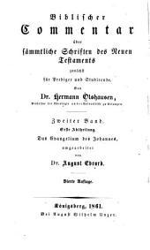 Biblischer Commentar über sämmtliche Schriften des Neuen Testaments zunächst für Prediger und Studirende: Bd., 1. Abt. Das Evangelium des Johannes