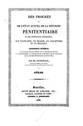 Des progrès et de l'état actuel de la reforme pénitentiaire et des institutions préventives, aux Etats-Unis, en France, en Suisse, en Angleterre et en Belgique: Atlas : Appendice General, Volume3