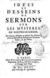Idées et desseins de sermons sur les mystères de Nostre-Seigneur sur chacun desquels on donne six discours avec un recueil de passages de l'écriture Sainte et des Pères