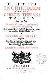Epicteti enchiridium una cum Cebetis ... Tabula, Gr. & Lat., cum notis Wolfii & aliorum; quibus accedit Gr. enchiridii paraphrasis, lacunis omnibus a J. Gronovio repletis recens. J.C. Schröderus