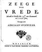 Zeege der Vrede, behaald in Utrecht den 11den van Grasmaand ... 1713 ...