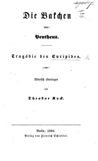 Die Bakchen oder Pentheus     Metrisch   bertragen von T  Kock PDF