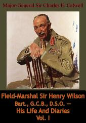 Field-Marshal Sir Henry Wilson Bart., G.C.B., D.S.O. — His Life And Diaries: Volume 1