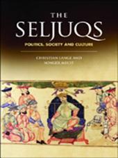 Seljuqs: Politics, Society and Culture: Politics, Society and Culture