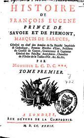 Histoire de François Eugène, prince de Savoie et de Piémont, marquis de Saluces, général en chef des armées de Sa Majesté Impériale...