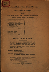 Alabama & New Orleans Transportation Company, Continental & Commercial Trust & Savings Bank, N.W. Halsey & Company, H.L. Higginson et al., A.B. Leach et al., plaintiffs, vs. Edward H. Doyle, John W. Haarer, Grant Fellows, defendants: in the District Court of the United States : for the Eastern district of Michigan [consolidated case no. 33] : The Blue Sky Law : opinion of Circuit Judge Denison and District Judges Sessions and Tuttle on application for preliminary injunction to restrain the enforcement of the law : Beaumont, Smith & Harris, solicitors for plaintiffs : Caldwell, Masslich & Reed, of counsel for Investment Bankers' Association