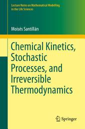 Chemical Kinetics, Stochastic Processes, and Irreversible Thermodynamics