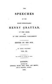 The speeches of the Right Hon. Henry Grattan: to which is added his letter on the union, with a commentary on his career and character, Volume 3