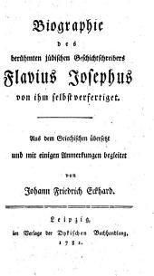 Biographie des berühmten jüdischen Geschichtschreibers Flavius Josephus von ihm selbst verfertiget. Aus dem Griechischen übers. u. mit einigen Anm. begl. von Johann Friedrich Eckhard