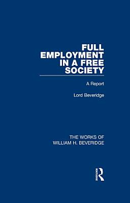 Full Employment in a Free Society  Works of William H  Beveridge